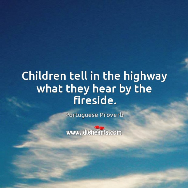 Children tell in the highway what they hear by the fireside. Portuguese Proverbs Image