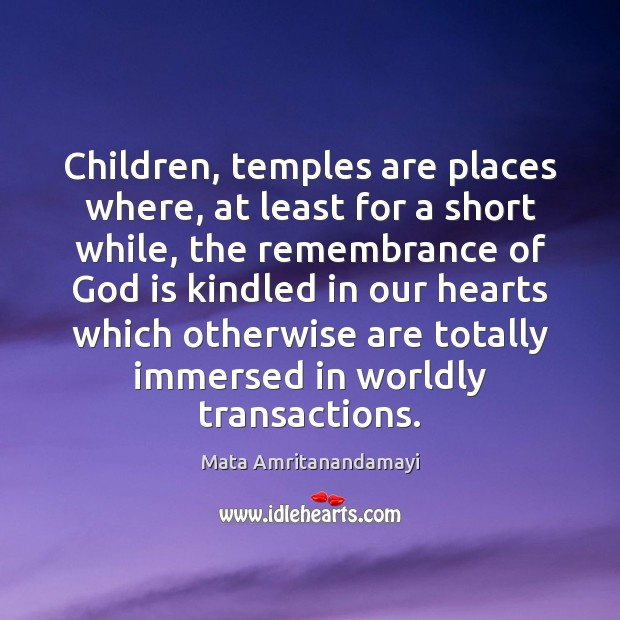 Children, temples are places where, at least for a short while, the Image