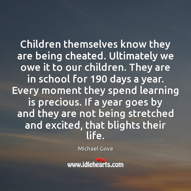 Children themselves know they are being cheated. Ultimately we owe it to Learning Quotes Image
