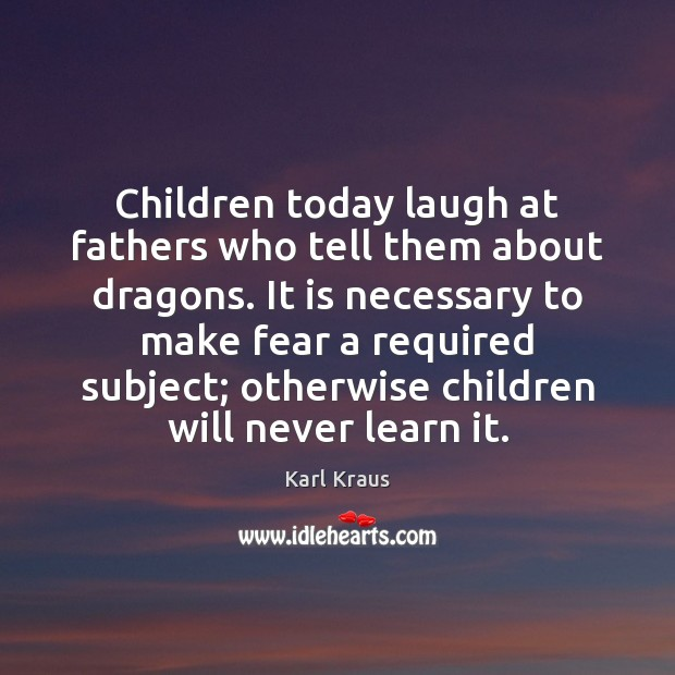 Children today laugh at fathers who tell them about dragons. It is Image