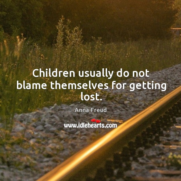 Image, Children usually do not blame themselves for getting lost.