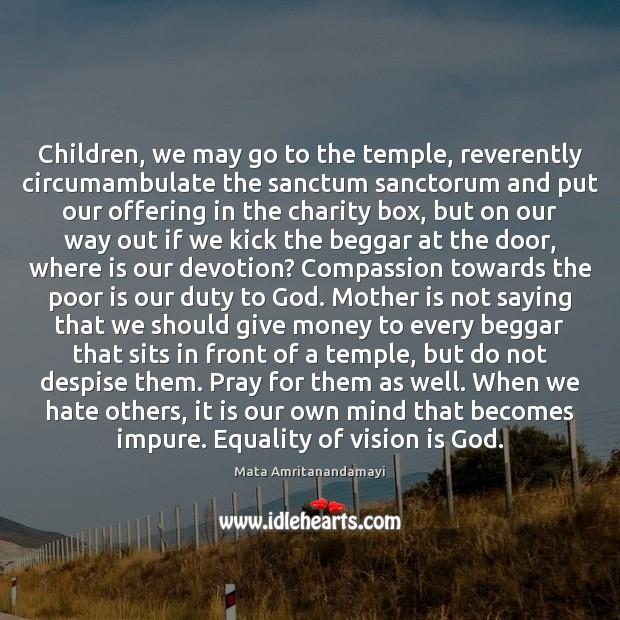 Children, we may go to the temple, reverently circumambulate the sanctum sanctorum Image