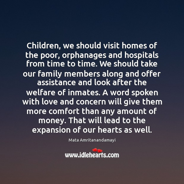 Children, we should visit homes of the poor, orphanages and hospitals from Mata Amritanandamayi Picture Quote