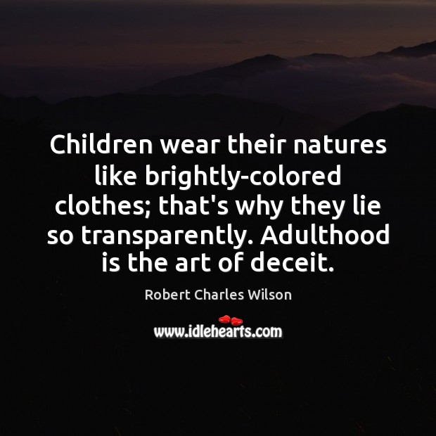 Children wear their natures like brightly-colored clothes; that's why they lie so Robert Charles Wilson Picture Quote