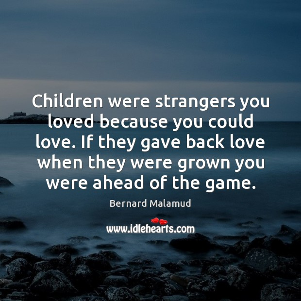 Image, Children were strangers you loved because you could love. If they gave