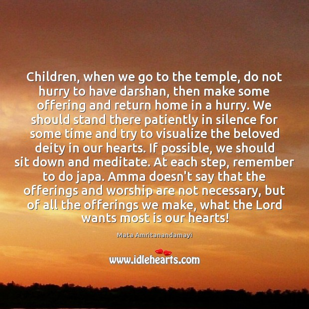 Children, when we go to the temple, do not hurry to have Image