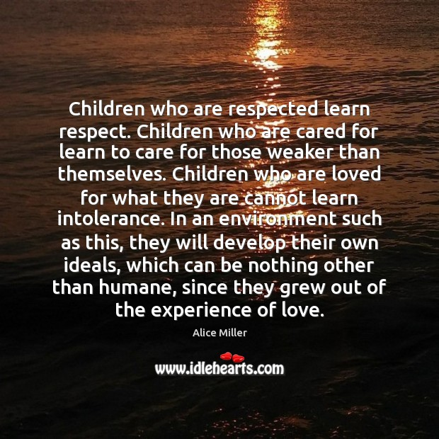 Children who are respected learn respect. Children who are cared for learn Image