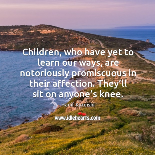 Image, Children, who have yet to learn our ways, are notoriously promiscuous in