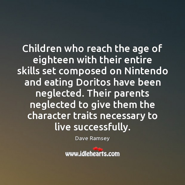 Children who reach the age of eighteen with their entire skills set Dave Ramsey Picture Quote