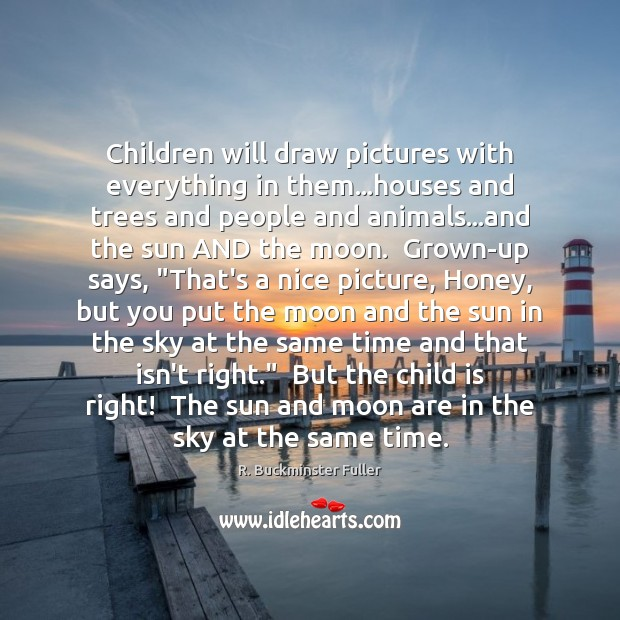 Children will draw pictures with everything in them…houses and trees and Image