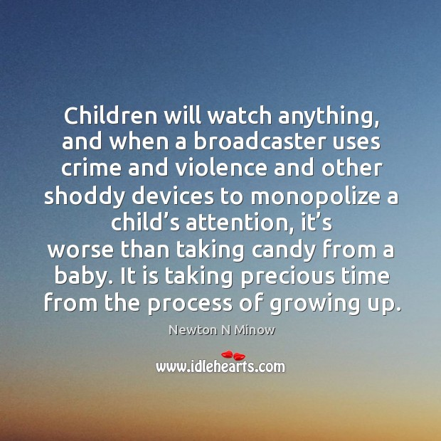 Children will watch anything, and when a broadcaster uses crime and violence and Image