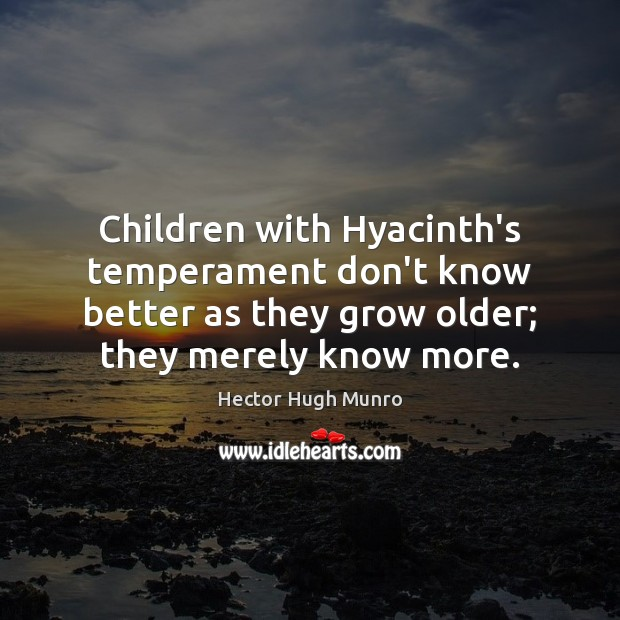 Image, Children with Hyacinth's temperament don't know better as they grow older; they