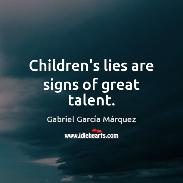 Children's lies are signs of great talent. Image