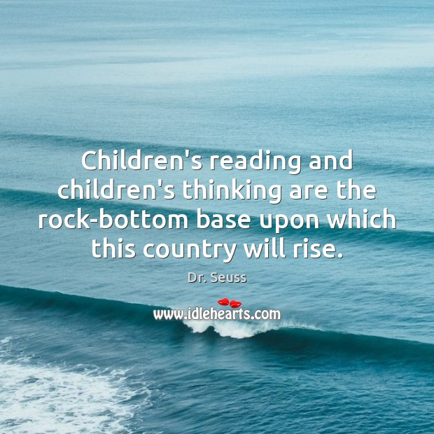 Image, Children's reading and children's thinking are the rock-bottom base upon which this