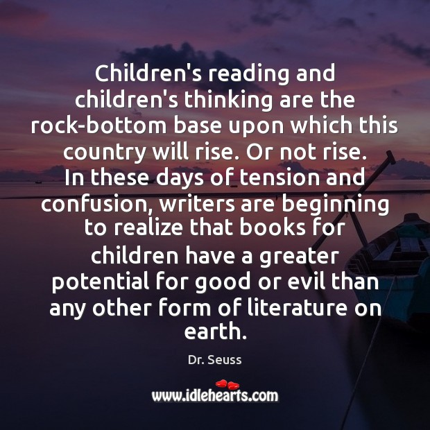 Children's reading and children's thinking are the rock-bottom base upon which this Dr. Seuss Picture Quote