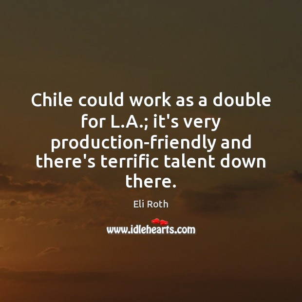 Chile could work as a double for L.A.; it's very production-friendly Image