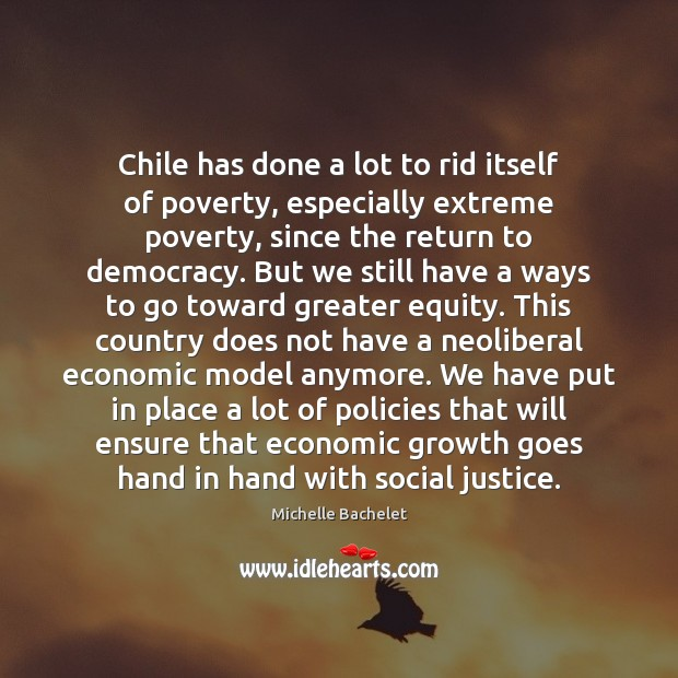 Chile has done a lot to rid itself of poverty, especially extreme Michelle Bachelet Picture Quote