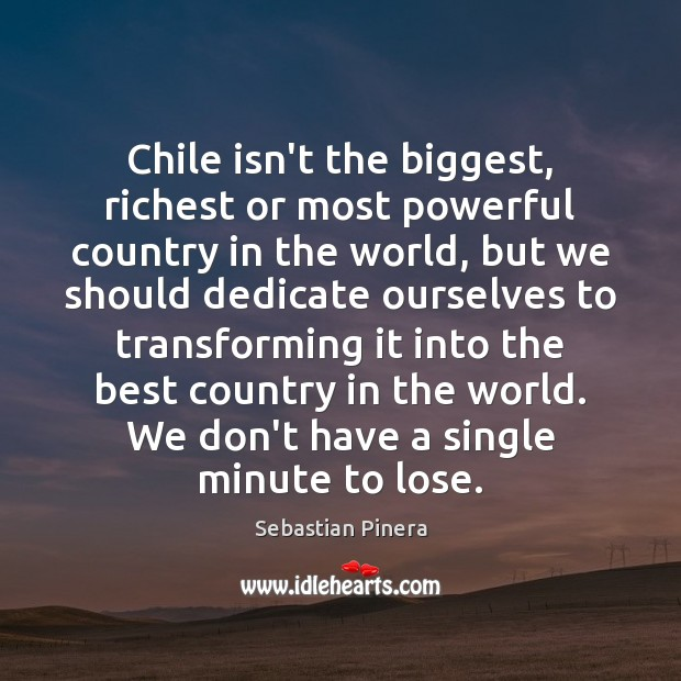 Image, Chile isn't the biggest, richest or most powerful country in the world,