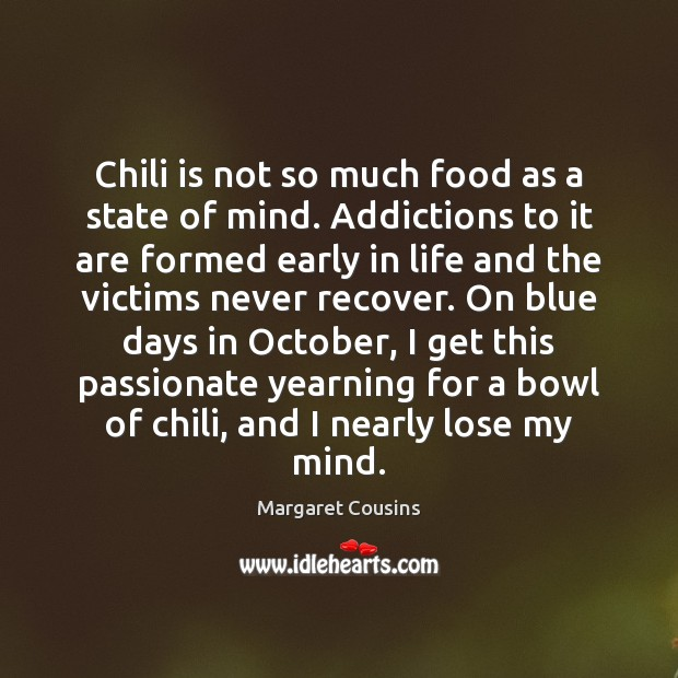 Image, Chili is not so much food as a state of mind. Addictions