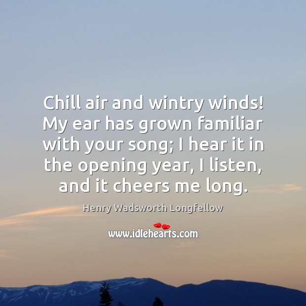 Image, Chill air and wintry winds! My ear has grown familiar with your