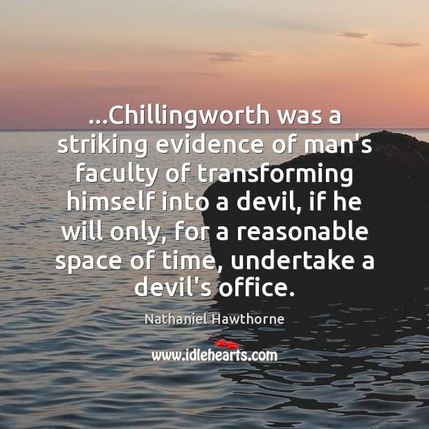 …Chillingworth was a striking evidence of man's faculty of transforming himself into Image