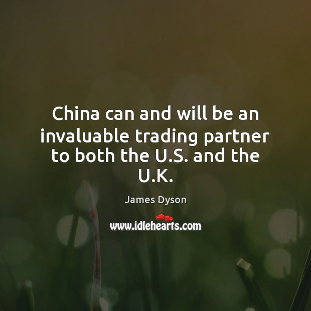 China can and will be an invaluable trading partner to both the U.S. and the U.K. Image