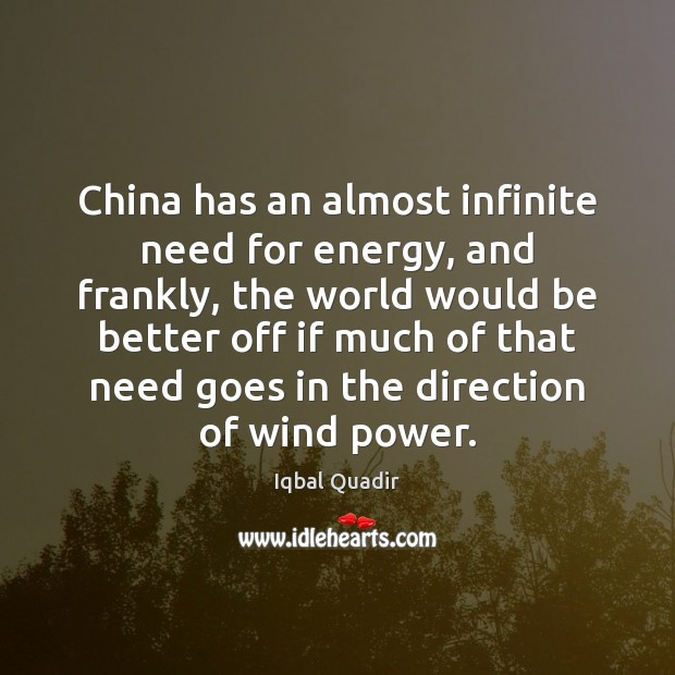 China has an almost infinite need for energy, and frankly, the world Image