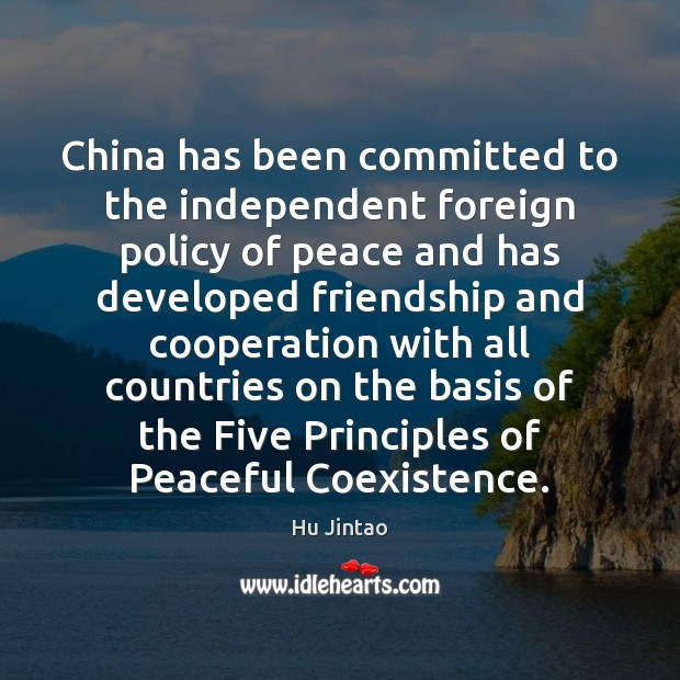 China has been committed to the independent foreign policy of peace and Coexistence Quotes Image