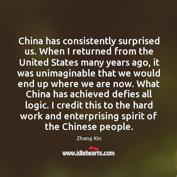 China has consistently surprised us. When I returned from the United States Zhang Xin Picture Quote
