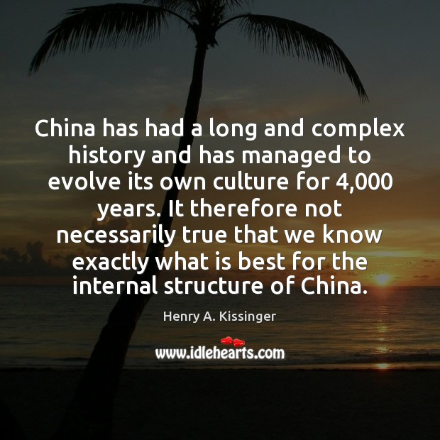 China has had a long and complex history and has managed to Henry A. Kissinger Picture Quote