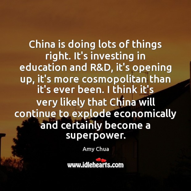 China is doing lots of things right. It's investing in education and Amy Chua Picture Quote