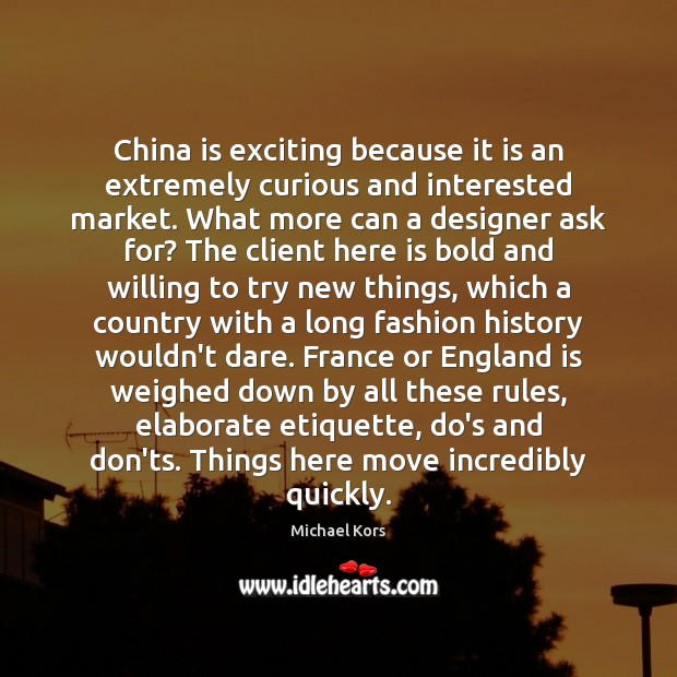China is exciting because it is an extremely curious and interested market. Image