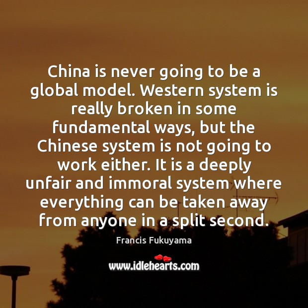 China is never going to be a global model. Western system is Image