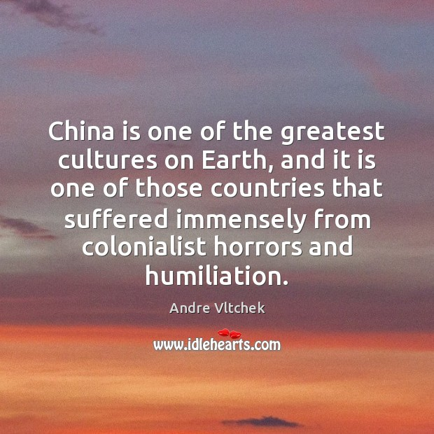 China is one of the greatest cultures on Earth, and it is Andre Vltchek Picture Quote