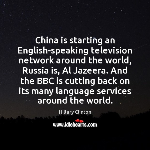 Image, China is starting an English-speaking television network around the world, Russia is,