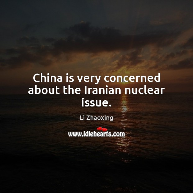 China is very concerned about the Iranian nuclear issue. Image