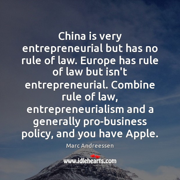 China is very entrepreneurial but has no rule of law. Europe has Marc Andreessen Picture Quote