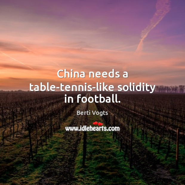 Image, China needs a table-tennis-like solidity in football.