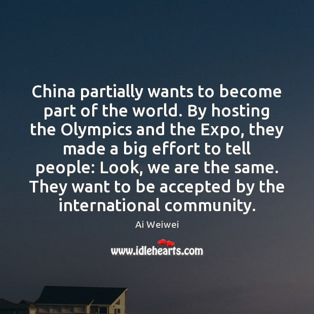 China partially wants to become part of the world. By hosting the Image