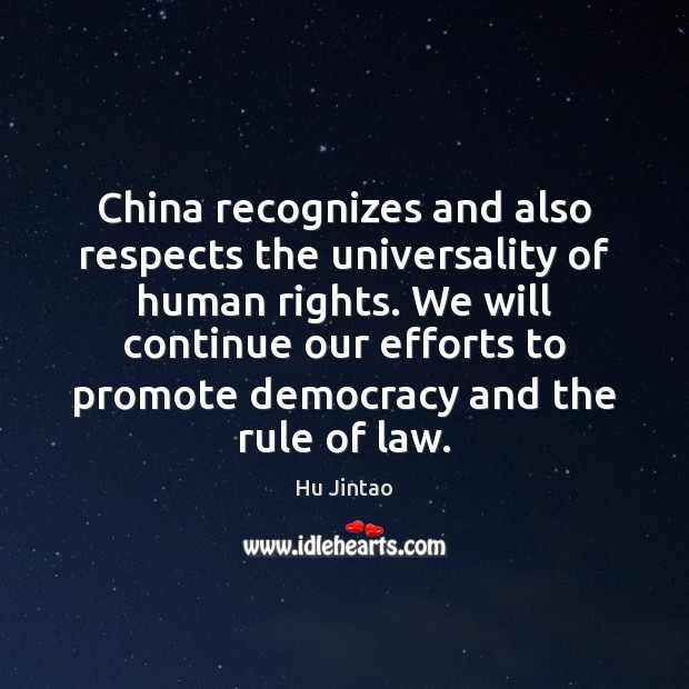 China recognizes and also respects the universality of human rights. We will Image