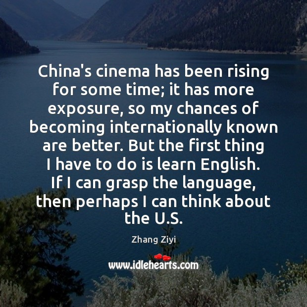 China's cinema has been rising for some time; it has more exposure, Zhang Ziyi Picture Quote