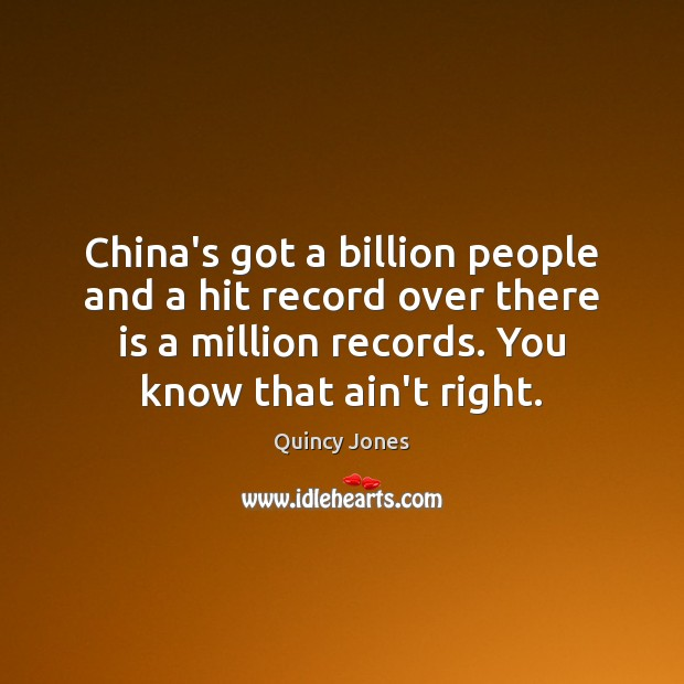 China's got a billion people and a hit record over there is Image