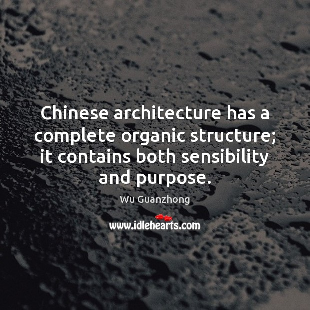 Chinese architecture has a complete organic structure; it contains both sensibility and Image