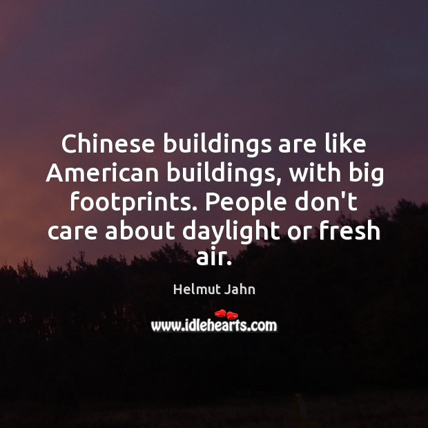 Chinese buildings are like American buildings, with big footprints. People don't care Image
