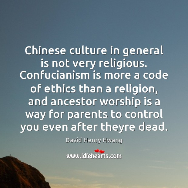 Image, Chinese culture in general is not very religious. Confucianism is more a