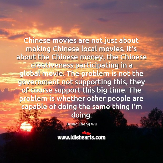 Chinese movies are not just about making Chinese local movies. It's about Image
