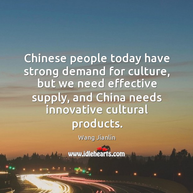 Chinese People Today Have Strong Demand For Culture But We Need