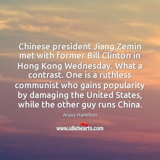 Chinese president Jiang Zemin met with former Bill Clinton in Hong Kong Argus Hamilton Picture Quote