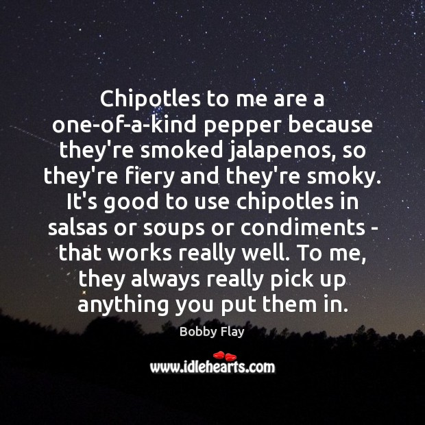 Chipotles to me are a one-of-a-kind pepper because they're smoked jalapenos, so Image