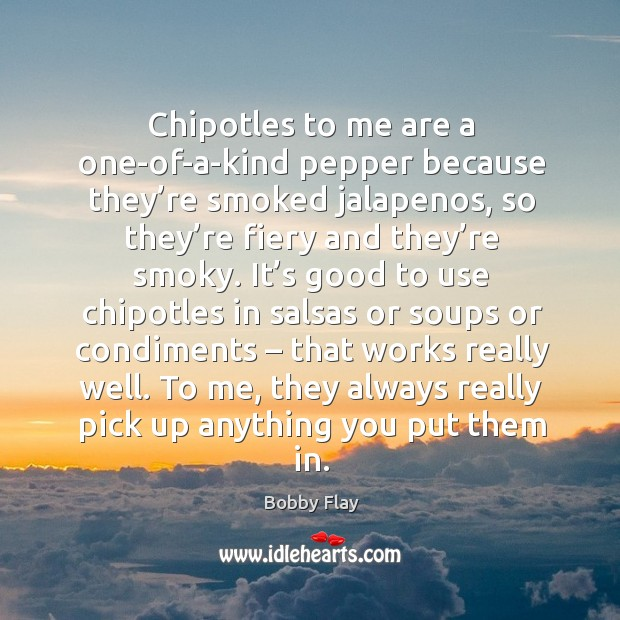 Chipotles to me are a one-of-a-kind pepper because they're smoked jalapenos Image